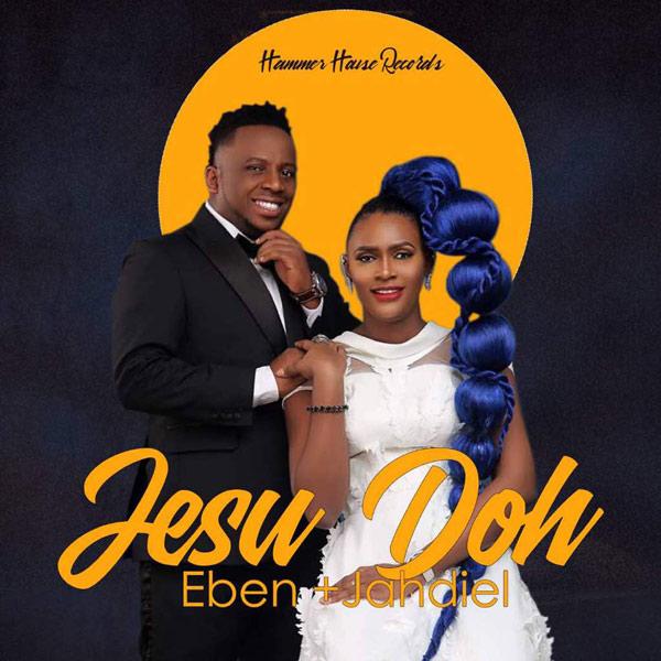 Eben x Jahdiel Premieres New Praise/Worship Single - 'Jesu Doh' || @eben_rocks @jahdielofficial