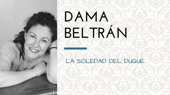 Dama Beltrán presenta La soledad del duque_Apuntes literarios de Paola C. Álvarez