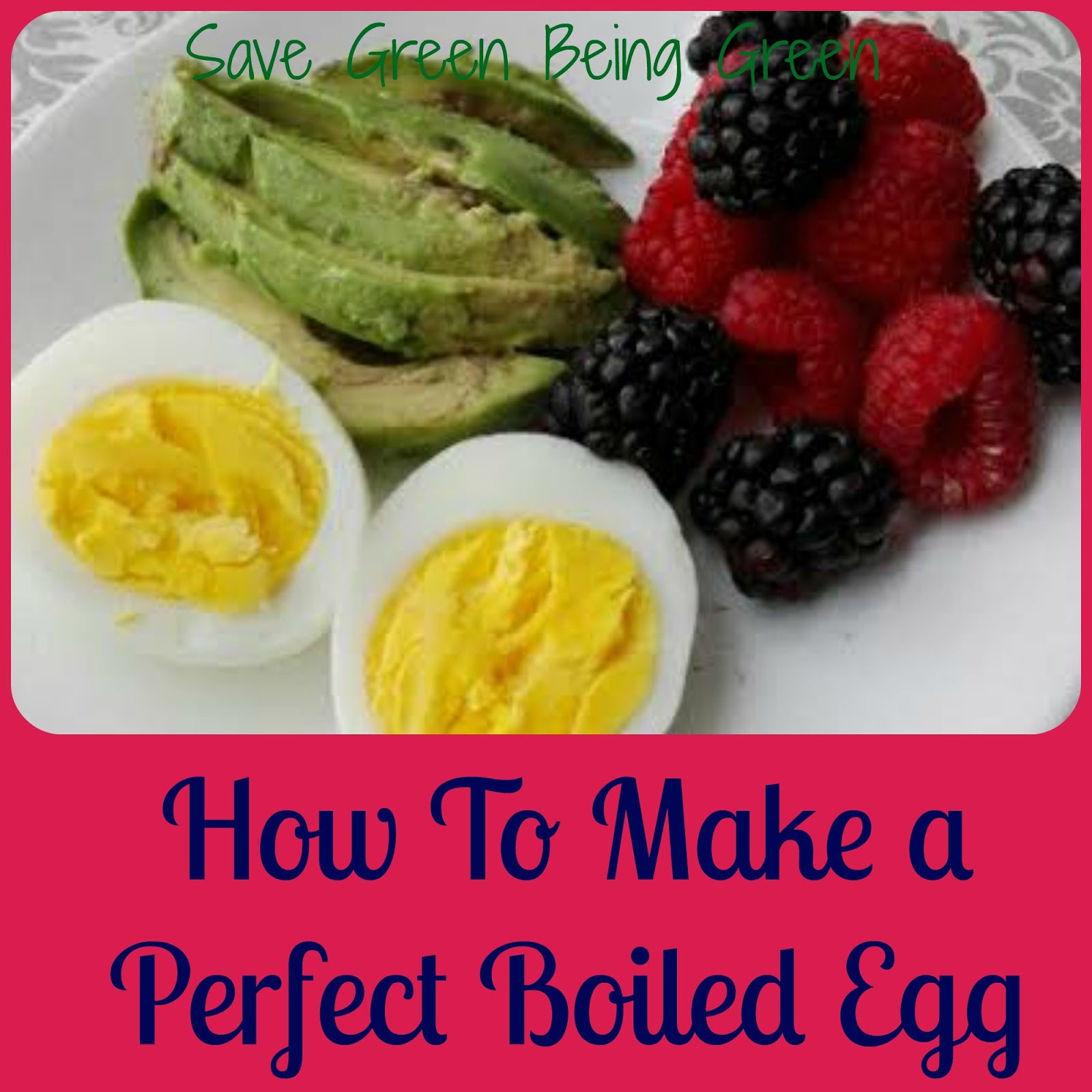 Save Green Being Green: How to Make a Perfect Hard Boiled Egg