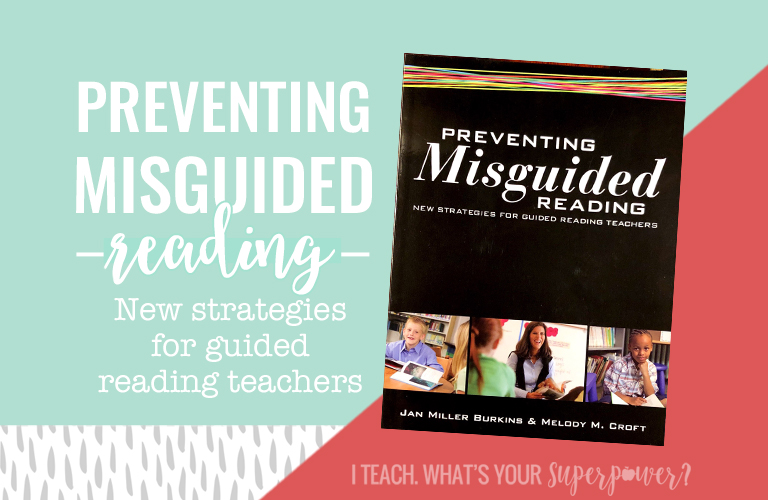 Ready to go deeper with your guided reading instruction? Take a fresh look with Preventing Misguided Reading.