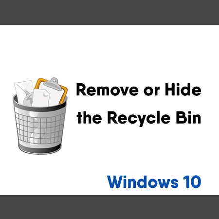 Remove or Hide the Recycle Bin from the Windows 10 Desktop