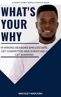 What's your why, 19 wrong reasons singles date, get committed and get married, Kingsley Madugba