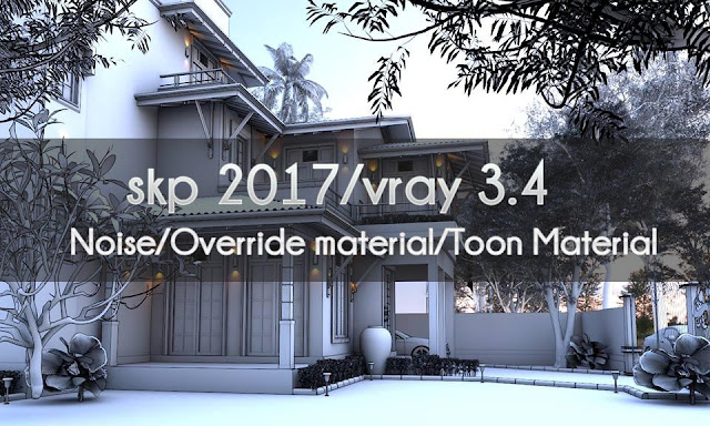Noise/Override material/Toon Material skp 2017/vray 3 4
