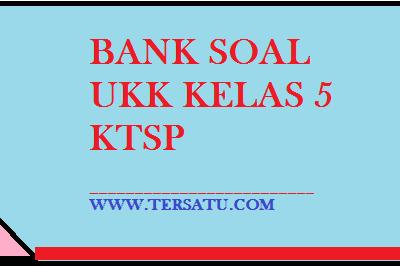 Soal Soal UKK / UAS KTSP Kelas 5 Semester 2