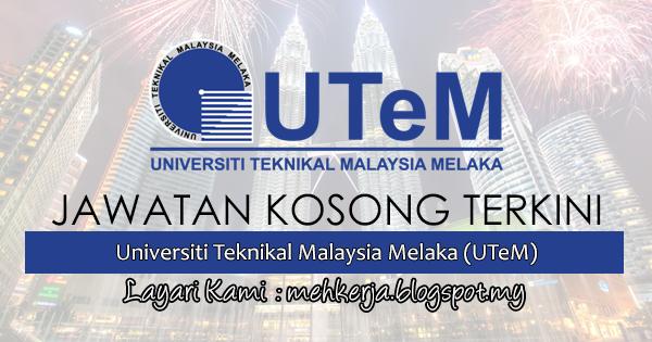 Jawatan Kosong Terkini 2017 di Universiti Teknikal Malaysia Melaka (UTeM) mehkerja