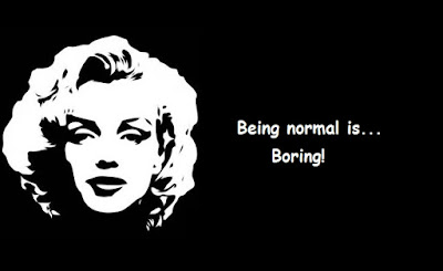 """Marilyn Monroe Quotes Normal is Boring!"""