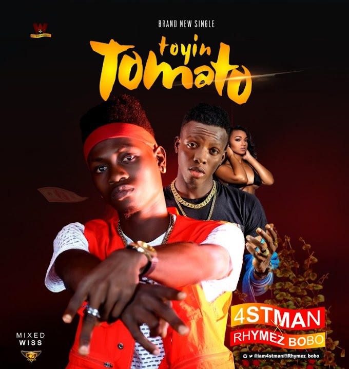 DOWNLOAD MP3: 4stman Ft Rhymez Bobo – Toyin Tomato