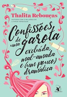 CONFISSÕES DE UMA GAROTA EXCLUÍDA, MAL-AMADA E (UM POUCO) DRAMÁTICA (Thalita Rebouças)