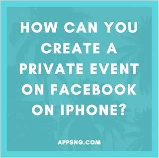 How can you create a private event on Facebook on iPhone?