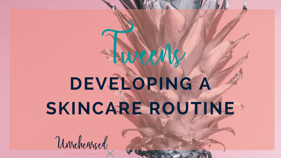 Start Early: Tweens Developing a Skincare Routine