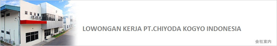 Info lowongan kerja PT.Chiyoda Kogyo Indonesia Terbaru