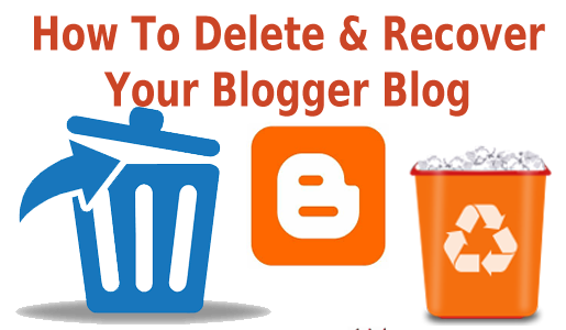 How To Delete And Recover a Blogger Blog