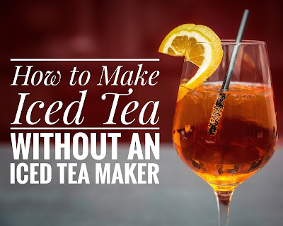 How to Make Iced Tea without an Iced Tea Maker