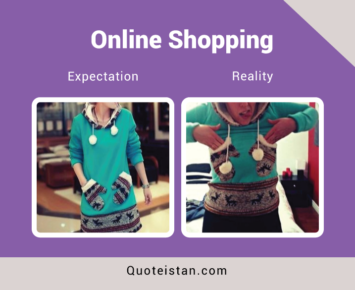Expectation Vs Reality: Online Shopping