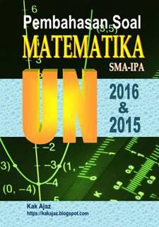Ebook Pembahasan Soal Matematika SMA-IPA UN 2016 dan 2015