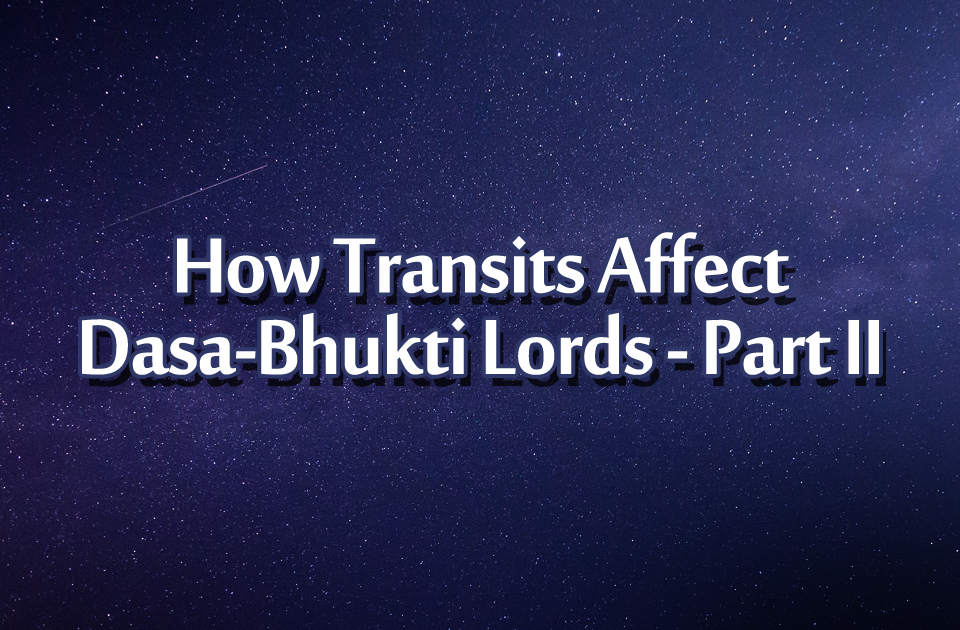 How Transits Affects Dasa - Bhukti Lords - Part II