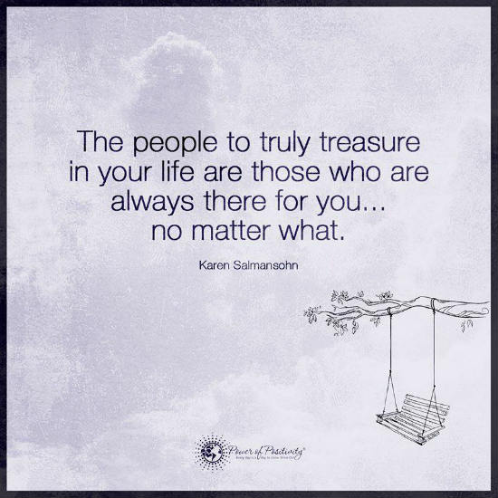 The People To Truly Treasure In Your Life Are Those Who Are Always