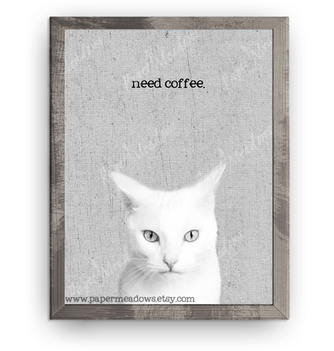 Cat Mini Poster-need coffee. You can purchase and download our photography creations and instantly print at home from our Paper Meadows Photography Shop on ETSY. To Visit our shop now click here.