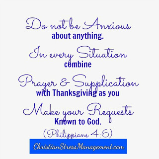 Do not be anxious about anything, In every situation, combine prayer and supplication with thanks giving as you make your requests known to God (Philippians 4:6)