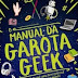 [LIVRO] O Manual da Garota Geek: Tudo que uma garota nerd precisa saber para dominar o mundo - Sam Maggs