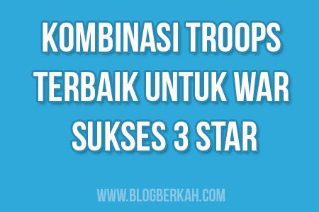Kombinasi Troops Terbaik Untuk War Sukses 3 Star