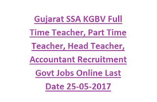 Gujarat SSA KGBV Full Time Teacher, Part Time Teacher, Head Teacher, Accountant Recruitment Govt Jobs Online Last Date 25-05-2017