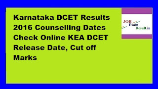 Karnataka DCET Results 2016 Counselling Dates Check Online KEA DCET Release Date, Cut off Marks