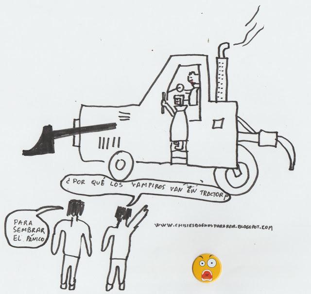 -¿Por qué los vampiros van en tractor?  -Para sembrar el pánico .