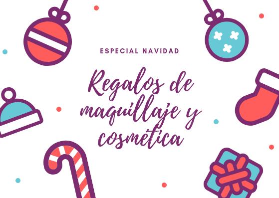 Especial Navidad Regalos de maquillaje y cosmetica 2018