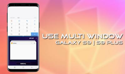 Cara Menggunakan mode multi window di Galaxy S9 dan Galaxy S9 Plus, Begini caranya