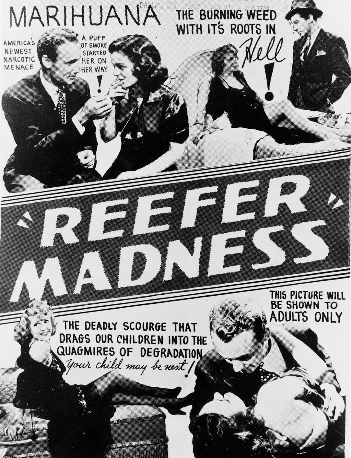 Reefer Madness (originally made as Tell Your Children and sometimes titled as The Burning Question, Dope Addict, Doped Youth, and Love Madness) is a 1936 American film about drugs.