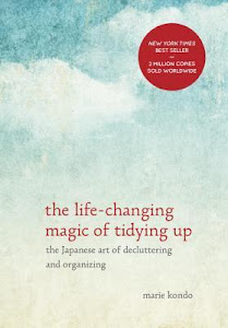 The Life-Changing Magic of Tidying Up: The Japanese Art of Decluttering and Organizing by Marie Kondō