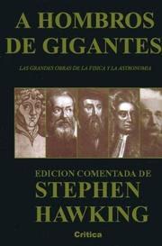 A hombros de gigantes: las grandes obras de la Física y la Astronomía / edición comentada de Stephen Hawking