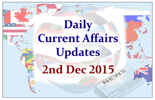 Daily Current Affairs Updates– 2nd December 2015