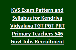 KVS Exam Pattern and Syllabus for Kendriya Vidyalaya TGT PGT PRT Primary Teachers 546 Govt Jobs Recruitment 2017
