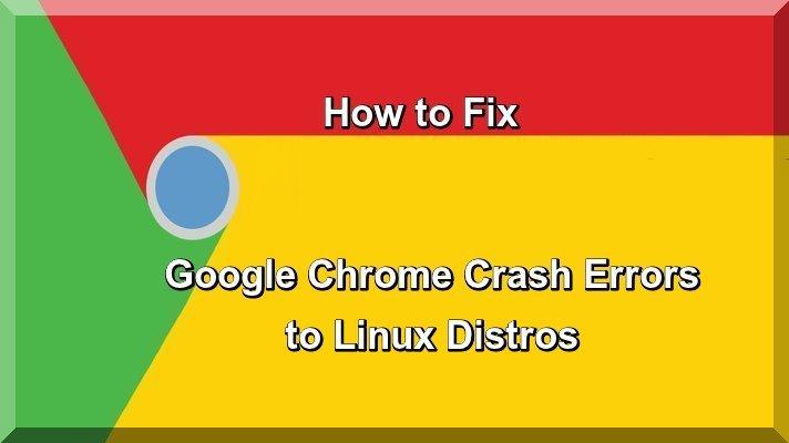 How to Fix Google Chrome Crash Errors to Linux Distros