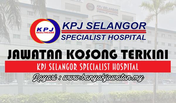 Jawatan Kosong 2017 di KPJ Selangor Specialist Hospital