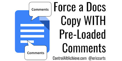 controlaltachieve.com - Eric - How to Force a Docs Copy WITH Pre-Loaded Comments to Help your Students