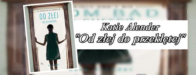 #73 - Katie Alender     Od złej do przeklętej