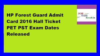 HP Forest Guard Admit Card 2016 Hall Ticket PET PST Exam Dates Released