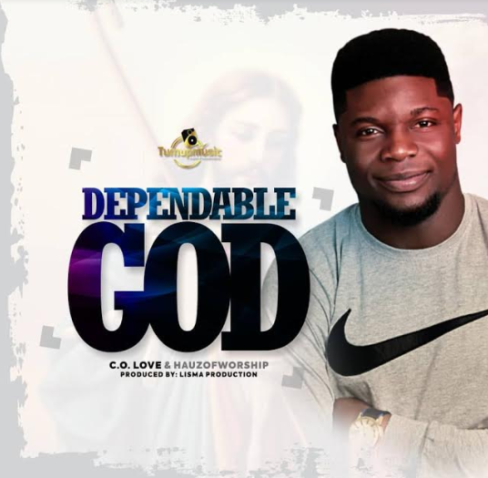 MUSIC: DEPENDABLE GOD BY C.O. LOVE FEATURING HAUZ OF WORSHIP  || @RealColove