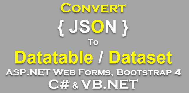 Convert JSON to Datatable/Dataset in Asp.Net Web Forms with Bootstrap 4 Using C# and VB.Net