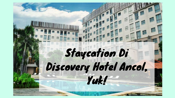 Staycation Di Discovery Hotel Ancol, Yuk!