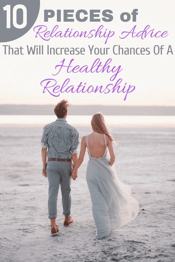 10 Pieces Of Relationship Advice That Will Increase Your Chances Of A Healthy Relationship