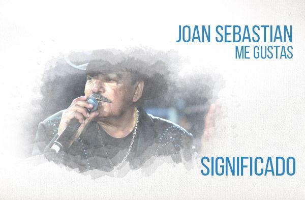 Me Gustas significado de la canción Joan Sebastian.