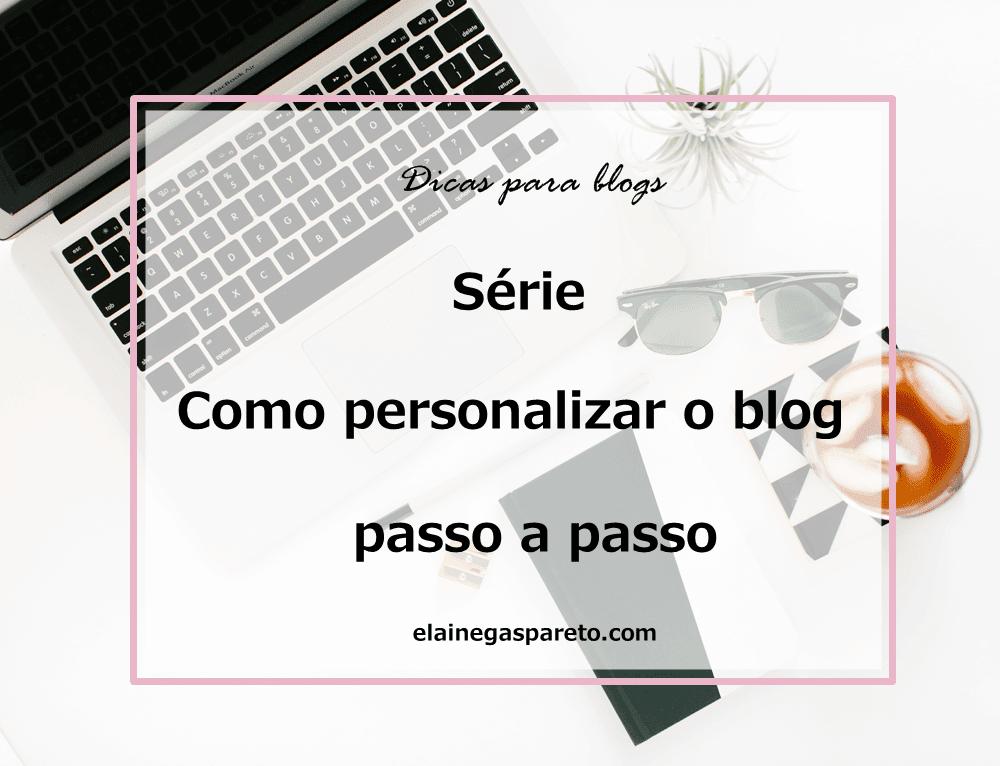 Série Como personalizar o blog passo a passo