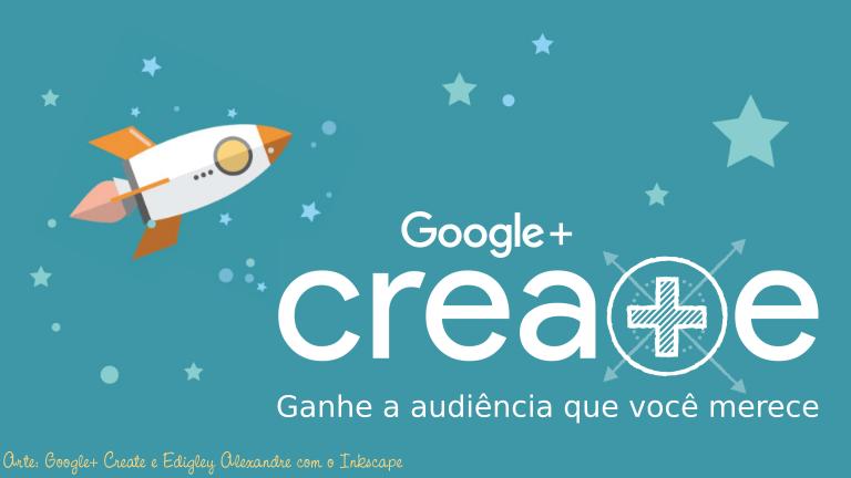 Venha para o Google Create em Português e mostre as suas paixões. Matemática é a minha!
