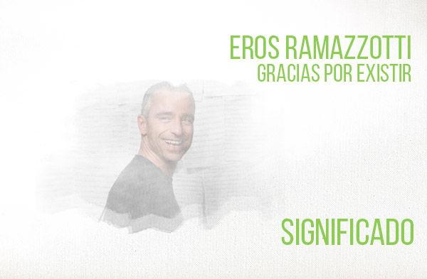 Gracias Por Existir significado de la canción Eros Ramazzotti.