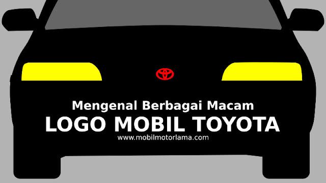 Mengenal Berbagai Macam Logo Mobil Toyota