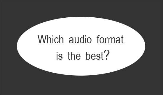 Which audio format is the best?